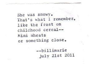 She was snowy. That's what I remember. like the frost on childhood cereal--Mini Wheats or something close. billimarie july 21st 2011